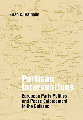Partisan Interventions: European Party Politics and Peace Enforcement in the Balkans