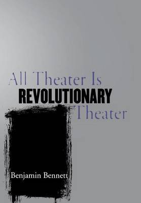 All Theater Is Revolutionary Theater