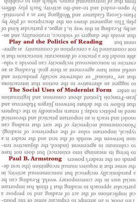 Play and the Politics of Reading: The Social Uses of Modernist Form