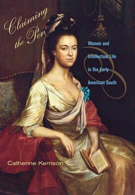 Claiming the Pen: Women and Intellectual Life in the Early American South