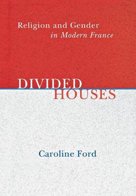 Divided Houses: Religion and Gender in Modern France