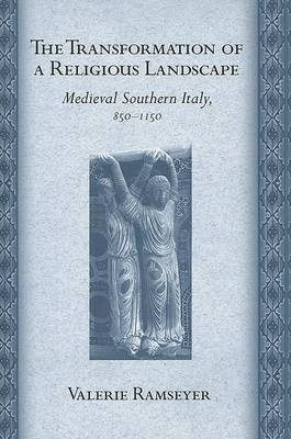 The Transformation of a Religious Landscape: Medieval Southern Italy, 850-1150