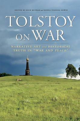 Tolstoy On War: Narrative Art and Historical Truth in  War and Peace