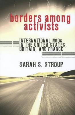 Borders Among Activists: International NGOS in the United States, Britain, and France