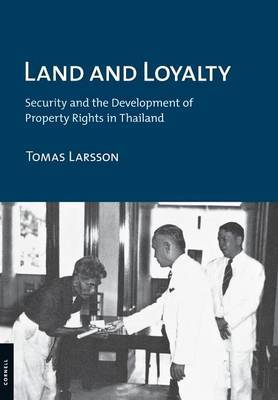 Land and Loyalty: Security and the Development of Property Rights in Thailand