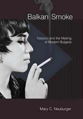 Balkan Smoke: Tobacco and the Making of Modern Bulgaria