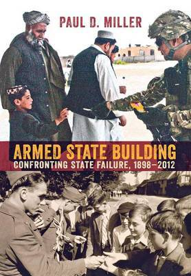 Armed State Building: Confronting State Failure, 1898-2012
