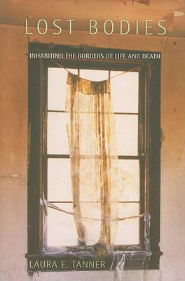 Lost Bodies: Inhabiting the Borders of Life and Death