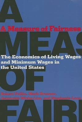 A Measure of Fairness: The Economics of Living Wages and Minimum Wages in the United States