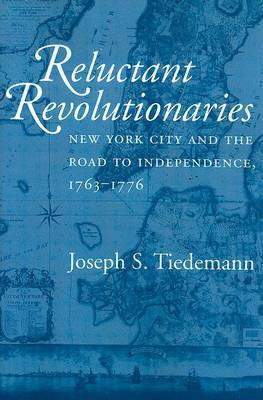 Reluctant Revolutionaries: New York City and the Road to Independence, 1763-1776