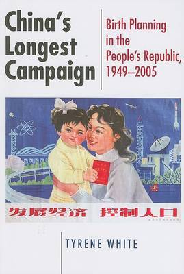 China's Longest Campaign: Birth Planning in the People's Republic, 1949-2005