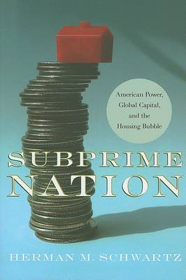 Subprime Nation: American Power, Global Capital, and the Housing Bubble