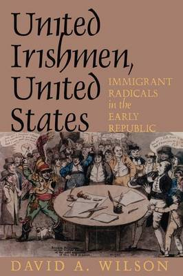United Irishmen, United States: Immigrant Radicals in the Early Republic