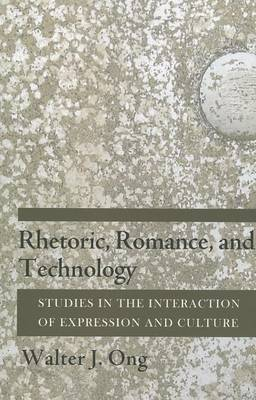 Rhetoric, Romance, and Technology: Studies in the Interaction of Expression and Culture