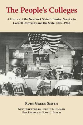 The People's Colleges: A History of the New York State Extension Service in Cornell University and the State, 1876-1948
