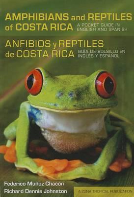 Amphibians and Reptiles of Costa Rica/Anfibios y Reptiles De Costa Rica: A Pocket Guide in English and Spanish/guia De Bolsillo En Ingles y Espanol