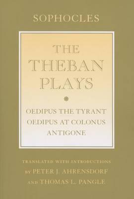 The Theban Plays: Oedipus the Tyrant;  Oedipus at Colonus ;  Antigone