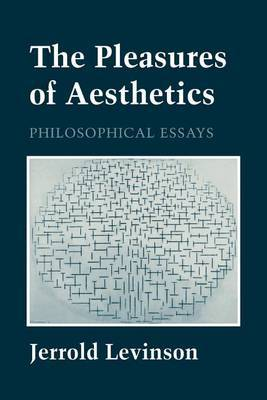 The Pleasures of Aesthetics: Philosophical Essays