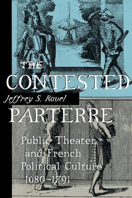 The Contested Parterre: Public Theater and French Political Culture, 1680-1791