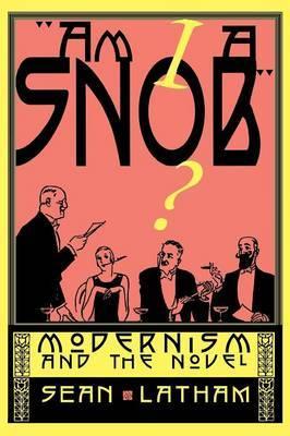 Am I a Snob? : Modernism and the Novel