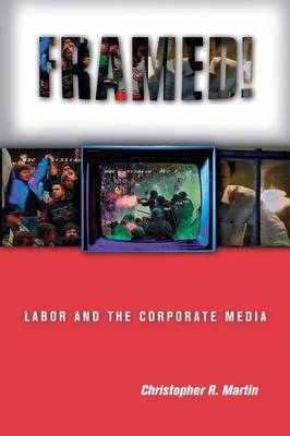 Framed!: Labor and the Corporate Media