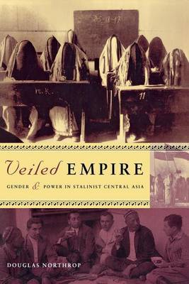 Veiled Empire: Gender and Power in Stalinist Central Asia
