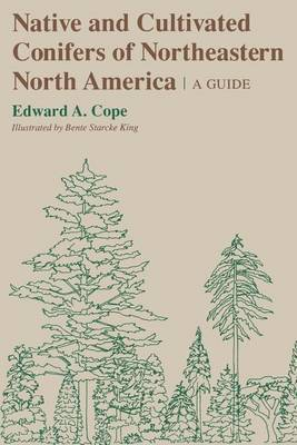 Native and Cultivated Conifers of Northeastern North America: A Guide