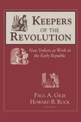 Keepers of the Revolution: New Yorkers at Work in the Early Republic