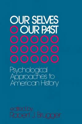 Our Selves/Our Past: Psychological Approaches to American History
