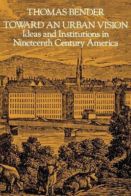 Toward an Urban Vision: Ideas and Institutions in Nineteenth-Century America