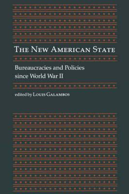 The New American State: Bureaucracies and Policies since World War II