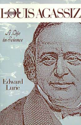 Louis Agassiz: A Life in Science