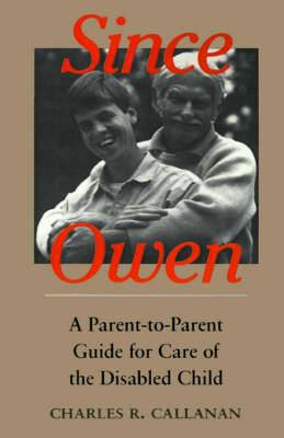 Since Owen: A Parent-to-Parent Guide for Care of the Disabled Child