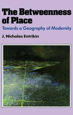 The Betweenness of Place: Towards a Geography of Modernity