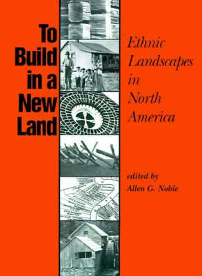 To Build in a New Land: Ethnic Landscapes in North America
