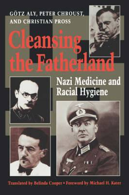 Cleansing the Fatherland: Nazi Medicine and Racial Hygiene