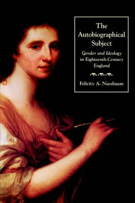 The Autobiographical Subject: Gender and Ideology in Eighteenth-Century England