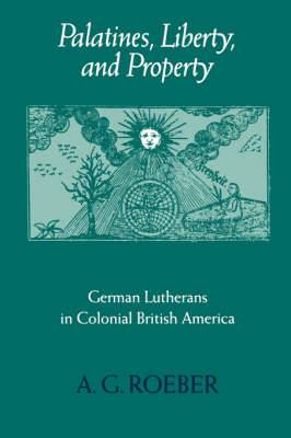 Palatines, Liberty, and Property: German Lutherans in Colonial British America