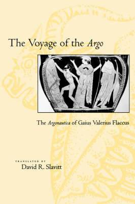 The Voyage of the <I>Argo</I>: The <I>Argonautica</I> of Gaius Valerius Flaccus