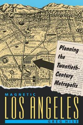 Magnetic Los Angeles: Planning the Twentieth-Century Metropolis