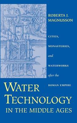 Water Technology in the Middle Ages: Cities, Monasteries, and Waterworks after the Roman Empire