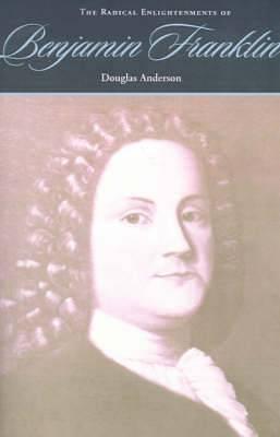The Radical Enlightenments of Benjamin Franklin