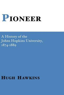 Pioneer: A History of the Johns Hopkins University, 1874-1889