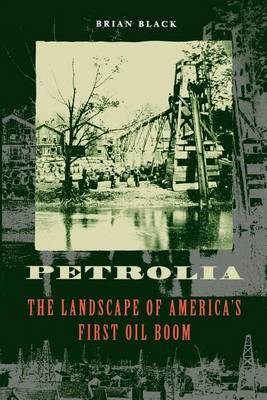 Petrolia: The Landscape of America's First Oil Boom
