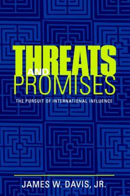 Threats and Promises: The Pursuit of International Influence