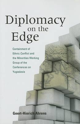 Diplomacy on the Edge: Containment of Ethnic Conflict and the Minorities Working Group of the Conferences on Yugoslavia