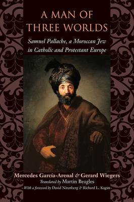 A Man of Three Worlds: Samuel Pallache, a Moroccan Jew in Catholic and Protestant Europe