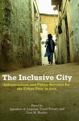The Inclusive City: Infrastructure and Public Services for the Urban Poor in Asia