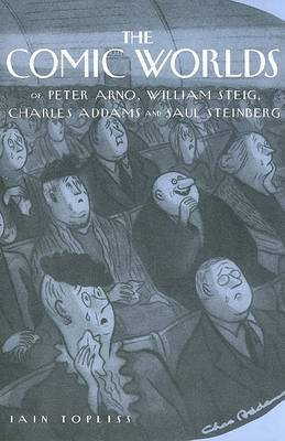 The Comic Worlds of Peter Arno, William Steig, Charles Addams, and Saul Steinberg