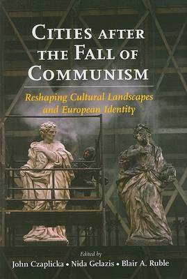 Cities After the Fall of Communism: Reshaping Cultural Landscapes and European Identity